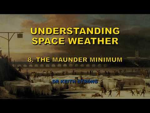 UNDERSTANDING SPACE WEATHER 8: MAUNDER MINIMUM