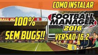 Como Instalar Football Manager 2016| Versão 16.2 100% Sem Bugs!