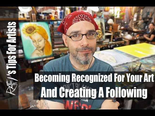Becoming Recognized For My Art And Creating A Following - Tips For Artists