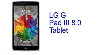 LG G Pad III 8.0 LTE Review – the Latest Tablet 2017 with Super Connectivity Options