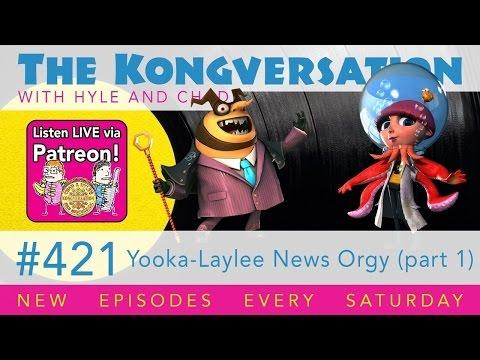 The Kongversation 421 - Yooka-Laylee News Orgy (part 1)