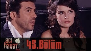 Скачать Acı Hayat 45 Bölüm Tek Part İzle HD