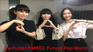 2018 9 23 Perfume×FM802 Future Pop World