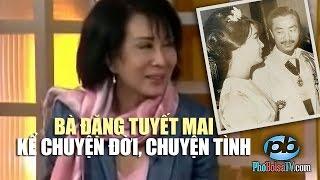 NHÂN VẬT LỊCH SỬ: Bà Đặng Tuyết Mai kể chuyện đời, chuyện tình