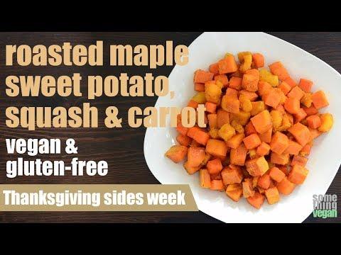 Roasted Maple Sweet Potato, Squash, & Carrot Something Vegan Thanksgiving Sides Week