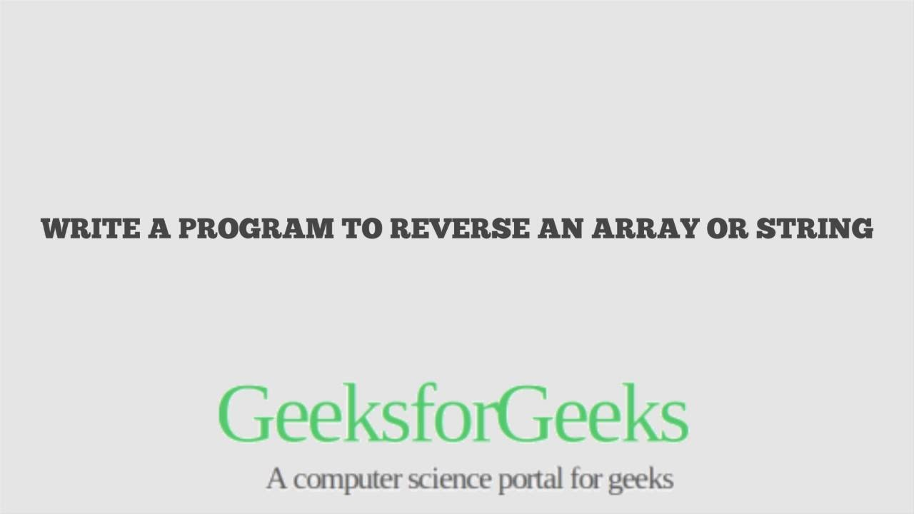 Write a program to reverse an array or string | GeeksforGeeks