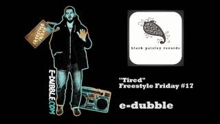 e-dubble - Tired (Freestyle Friday #17)