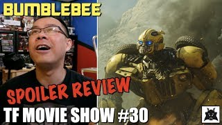 Bumblebee SPOILER Review (Enter at your own RISK!) - [TF MOVIE SHOW #30]