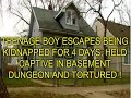 TEENAGE BOY ESCAPED KIDNAPPING AFTER BEING HELD CAPTIVE IN BASEMENT DUNGEON AND TORTURED !
