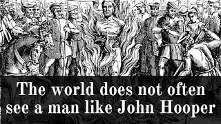 The world does not often see a man like John Hooper