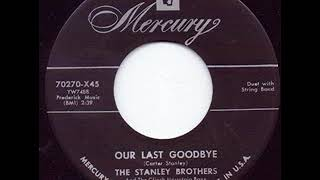 Watch Stanley Brothers Our Last Goodbye video