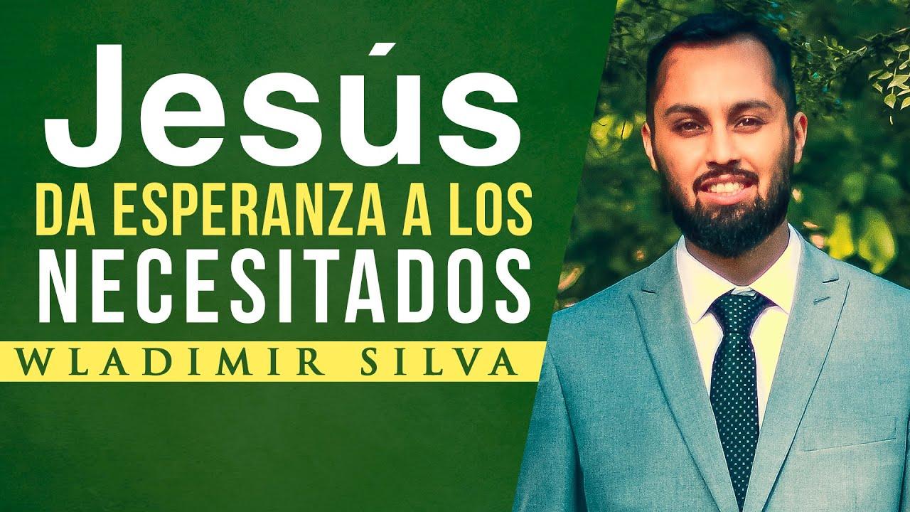 Jesús da Esperanza a los Necesitados - Wladimir Silva