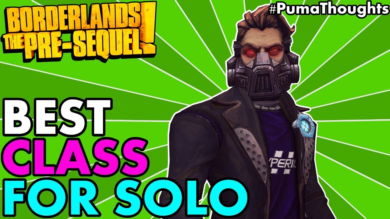 What's the Best/Most Fun Character Class for Solo Play in Borderlands: The  Pre-Sequel! #PumaThoughts