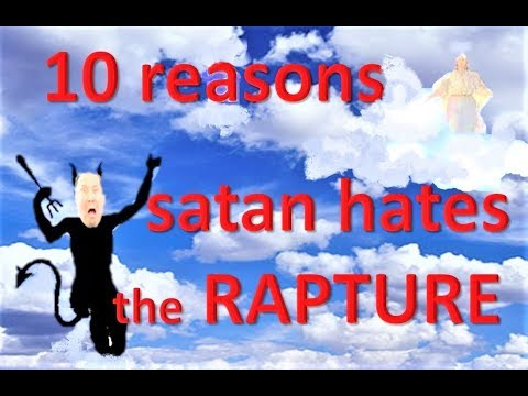 10 reasons why satan hates the doctrine of the Rapture