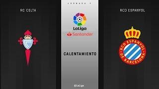 Calentamiento RC Celta vs RCD Espanyol