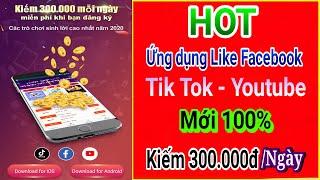 HOT|Ứng Dụng Like Facebook Tiktok Youtube Kiếm Tiền 300k/Ngày Mới 100%