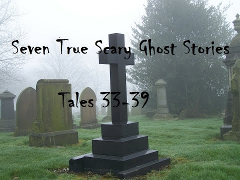Seven True and Scary Ghost Stories, Tales 33-39