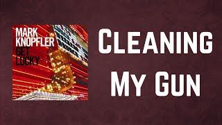 Mark Knopfler - Cleaning My Gun (Lyrics)