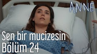 Anne 24. Bölüm - Sen Bir Mucizesin