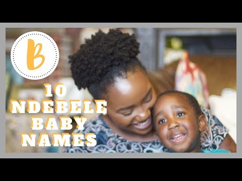NDEBELE BABY NAMES STARTING WITH B | AFRICAN BABY NAMES 2018
