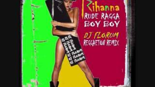 RIHANNA - RUDE RAGGA BOY BOY (DJ FLORUM REGGAETON 2K10 REMIX).wmv