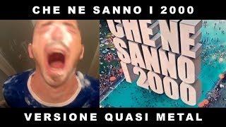 CHE NE SANNO I 2000? (Gabry Ponte e Danti METAL COVER by italiaCanaglia)
