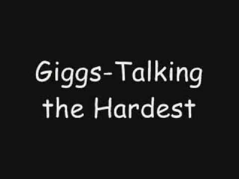 giggs Talking The Hardest