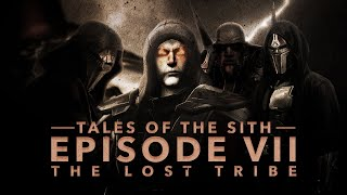 Tales of the Sith: Ep VII - The Lost Tribe
