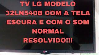 TV LG modelo 32LN540B com a tela escura tem som mas não tem imagem, aprenda a resolver este defeito