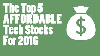 Top 5 AFFORDABLE Tech Stocks for 2016