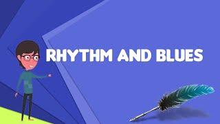 What is Rhythm and blues?, Explain Rhythm and blues, Define Rhythm and blues