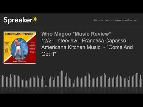 "12/2 - Interview - Francesa Capasso - Americana Kitchen Music  - ""Come And Get It"" (part 3 of 3) Mp3"