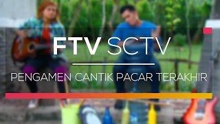 FTV SCTV - Pengamen Cantik Pacar Terakhir