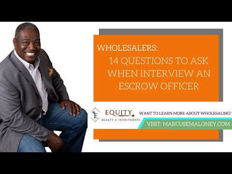 Wholesalers: 14 Questions To Ask When Interviewing An Escrow Officer