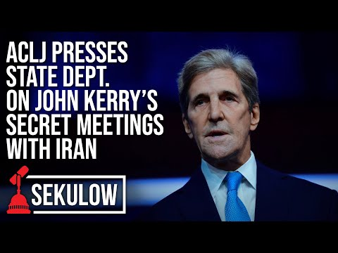 ACLJ Presses State Dept. on John Kerry's Secret Meetings with Iran