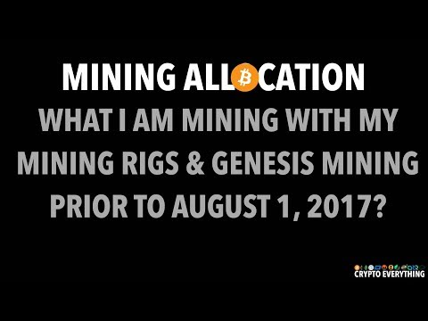 WHAT I AM MINING WITH MY MINING RIGS & GENESIS MINING PRIOR TO AUGUST 1, 2017?