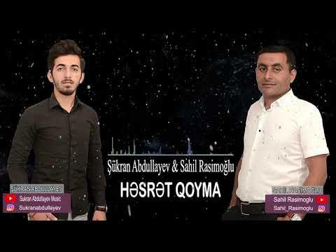 Sukran Abdullayev ft Sahil Rasimoglu - Hesret Qoyma 2018