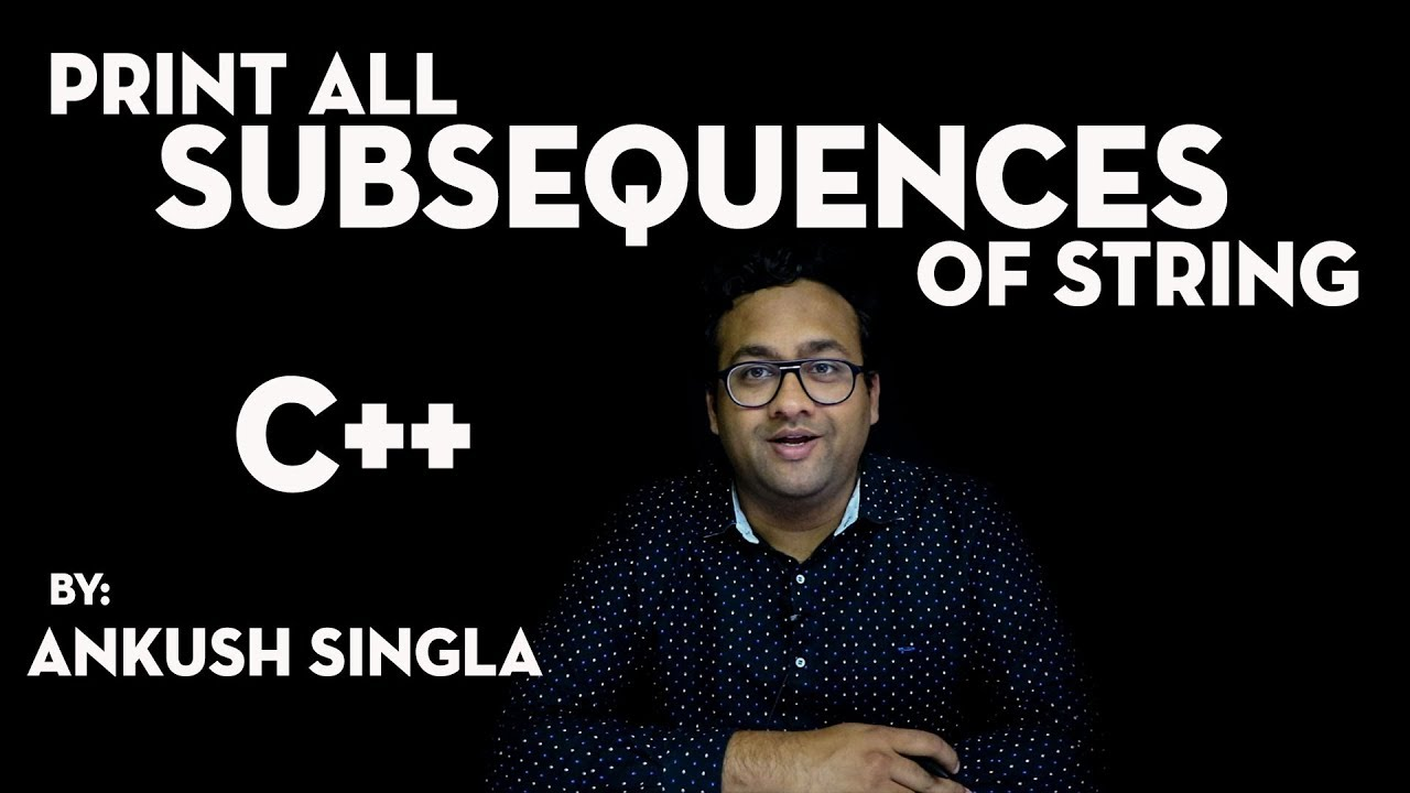Print All Subsequences Of String(C++)