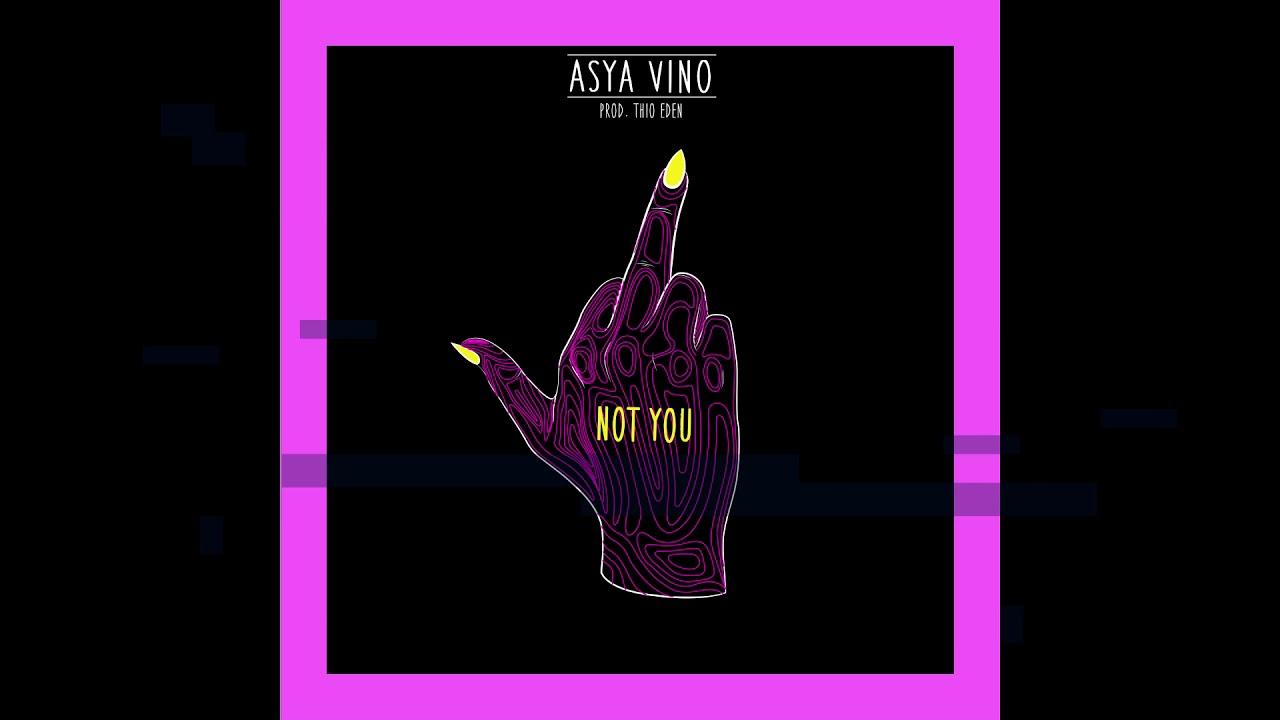 ASYA VINO - NOT YOU! (OFFICIAL AUDIO)