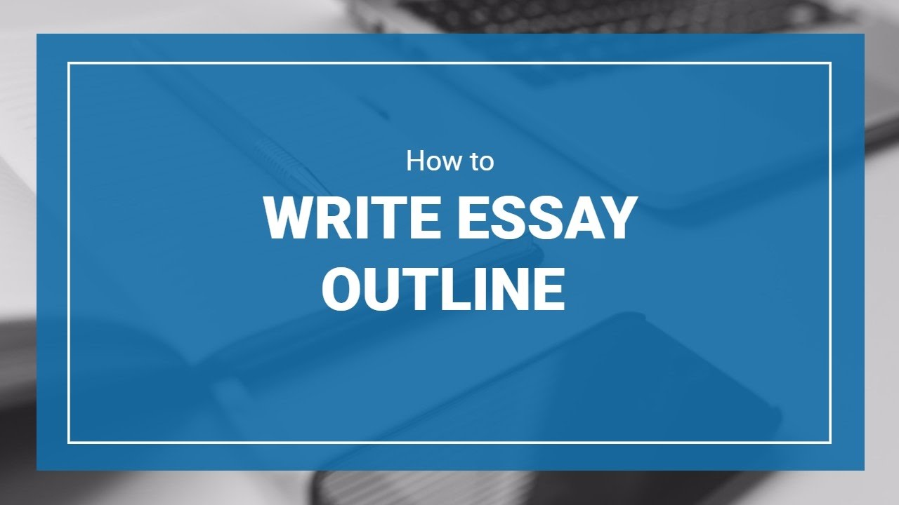 how to write outline for your essay paper  how to write outline for your essay paper