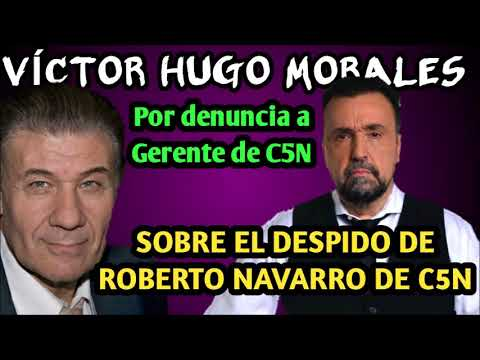 VÍCTOR HUGO MORALES - HABLA SOBRE LA DESVINCULACIÓN DE ROBERTO NAVARRO DE C5N