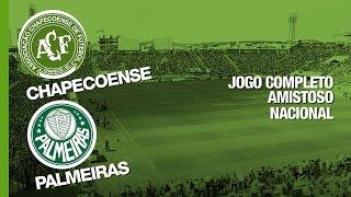 Jogo Completo - Chapecoense x Palmeiras - Amistoso - 21/01/2017