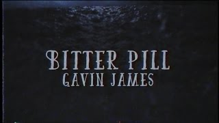 Gavin James -  Bitter Pill ( lyrics )