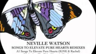 Neville Watson - Songs To Elevate Pure Hearts (KiNK and rachel Remix)