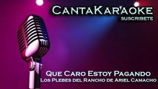 Los Plebes del Rancho de Ariel Camacho - Que Caro Estoy Pagando - Karaoke