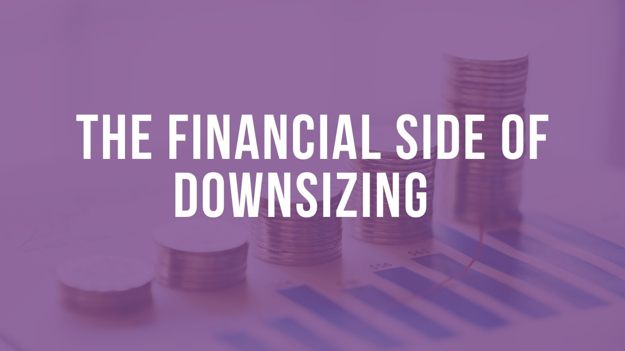 The Financial Side of Downsizing