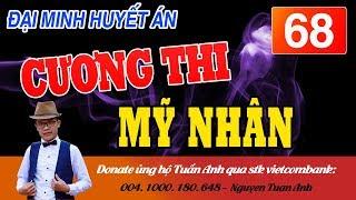ĐẠI MINH HUYẾT ÁN TẬP 68-CƯƠNG THI MĨ THÂN-TRUYỆN TRINH THÁM MC TUẤN ANH