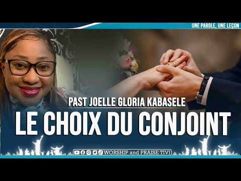 PAST JOELLE GLORIA KABASELE | LE CHOIX DU CONJOINT  |  ECOUTE CES CONSEILS AVANT DE FAIRE UN CHOIX