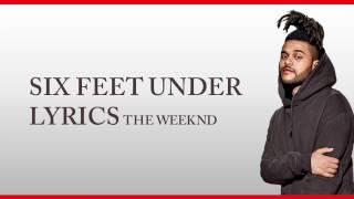 The Weeknd Six Feet Under (Lyrics) HD