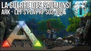 LA GUERRE DES SAUMONS - Ark Survival Evolved FR - S02-E09 RP